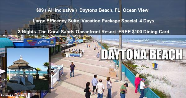$99 ( All Inclusive ) | Daytona Beach, FL | Ocean View | Large Efficency Suite | Vacation Package Special | 4 Days 3 Nights | The Coral Sands Oceanfront Resort | FREE $100 Dining Card