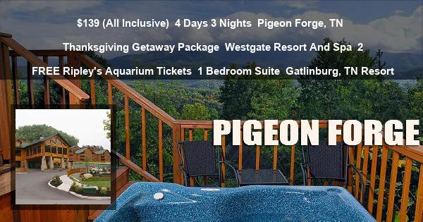 $139 (All Inclusive) | 4 Days 3 Nights | Pigeon Forge, TN | Thanksgiving Getaway Package | Westgate Smoky Mountain Resort And Spa | 2 FREE Ripley's Aquarium Tickets | 1 Bedroom Suite | Gatlinburg, TN Resort