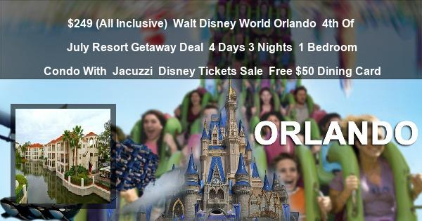 $249 (All Inclusive) | Walt Disney World Orlando | 4th Of July Resort Getaway Deal | 4 Days 3 Nights | 1 Bedroom Condo With  Jacuzzi | Disney Tickets Sale | Free $50 Dining Card