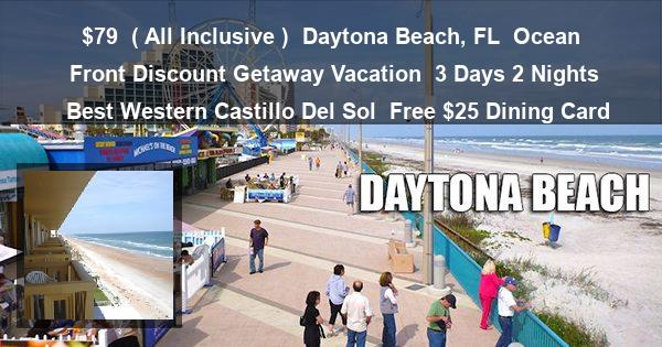 $79  ( All Inclusive ) | Daytona Beach, FL | Ocean Front Discount Getaway Vacation | 3 Days 2 Nights | Best Western Castillo Del Sol | Free $25 Dining Card