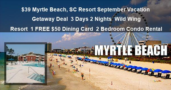 $39 Myrtle Beach, SC Resort September Vacation Getaway Deal | 3 Days 2 Nights | Wild Wing Resort | 1 FREE $50 Dining Card | 2 Bedroom Condo Rental