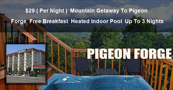$29 ( Per Night ) | Mountain Getaway To Pigeon Forge | Free Breakfast | Heated Indoor Pool | Up To 3 Nights
