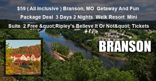 "$59 ( All Inclusive ) Branson, MO | Getaway And Fun Package Deal | 3 Days 2 Nights | Welk Resort | Mini Suite | 2 Free ""Ripley's Believe It Or Not"" Tickets"