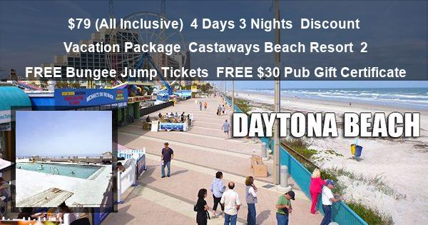 $79 ( All Inclusive )   4 Days 3 Nights   Discount Vacation Package   Castaways Beach Resort   2 Free Bungee Jump Tickets   FREE $30 Pub Gift Certificate