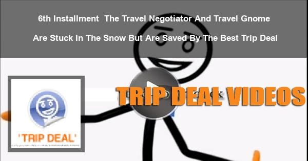 6th Installment | The Travel Negotiator And Travel Gnome Are Stuck In The Snow But Are Saved By The Best Trip Deal