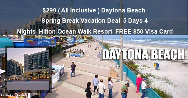 299 All Inclusive Daytona Beach Spring Break Vacation Deal 5 Days 4 Nights
