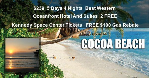 $239 | 5 Days 4 Nights | Best Western Oceanfront Hotel And Suites | 2 FREE Kennedy Space Center Tickets  | FREE $100 Gas Rebate