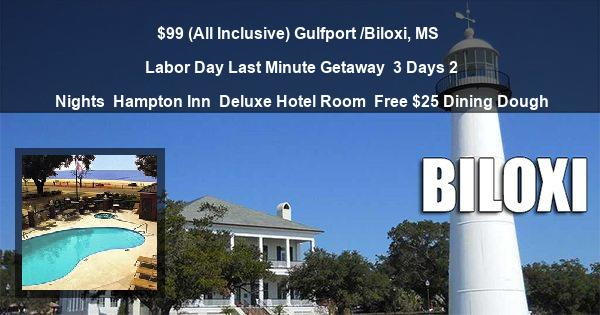 $99 ( All Inclusive ) Gulfport / Biloxi, MS | Labor Day Last Minute Getaway | 3 Days 2 Nights | Hampton Inn | Deluxe Hotel Room | Free $25 Dining Dough