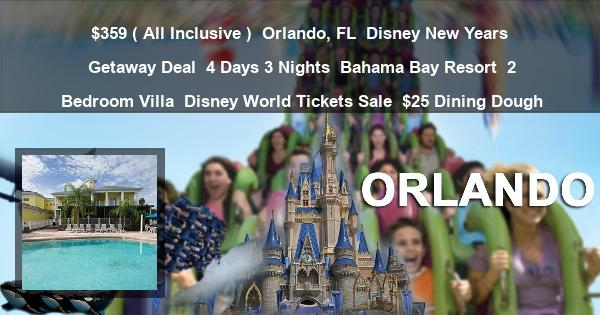 $359 ( All Inclusive ) | Orlando, FL | Disney New Years Getaway Deal | 4 Days 3 Nights | Bahama Bay Resort | 2 Bedroom Villa | Disney World Tickets Sale | $25 Dining Dough