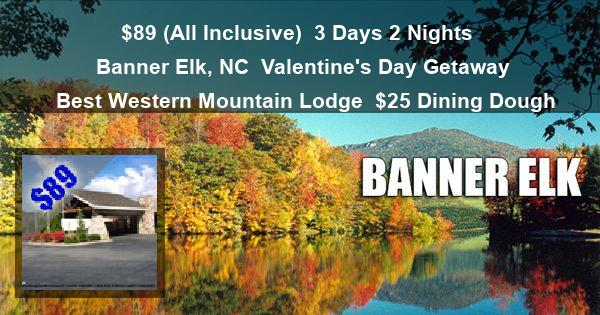 $89 (All Inclusive) | 3 Days 2 Nights | Banner Elk, NC | Valentines Day Vacation Getaway | Best Western Mountain Lodge | $25 Dining Dough