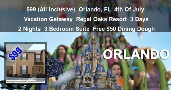 99  All Inclusive    Orlando  FL   4th Of July Vacation Getaway. 99 Orlando Regal Oaks Resort 3 Day 4th Of July Vacation