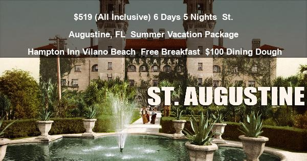 $519 (All Inclusive) 6 Days 5 Nights | St. Augustine, FL | Summer Vacation Package | Hampton Inn Vilano Beach | Free Breakfast | $100 Dining Dough