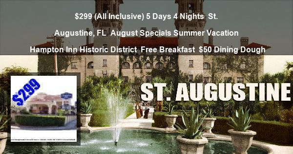 $299 (All Inclusive) 5 Days 4 Nights | St. Augustine, FL | August Specials Summer Vacation | Hampton Inn Historic District | Free Breakfast | $50 Dining Dough