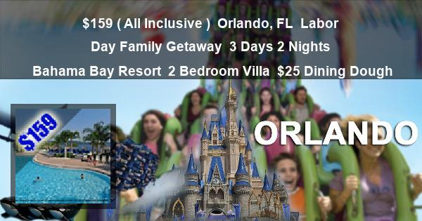 $159 ( All Inclusive ) | Orlando, FL | Labor Day Family Getaway | 3 Days 2 Nights | Bahama Bay Resort | 2 Bedroom Villa | $25 Dining Dough