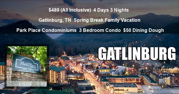 $489 (All Inclusive) | 4 Days 3 Nights | Gatlinburg, TN | Spring Break Family Vacation | Park Place Condominiums | 3 Bedroom Condo | $50 Dining Dough