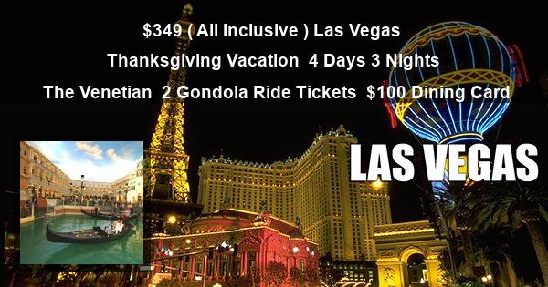 $349 ( All Inclusive ) Las Vegas | Thanksgiving Vacation | 4 Days 3 Nights | The Venetian | 2 Gondola Ride Tickets | $100 Dining Card