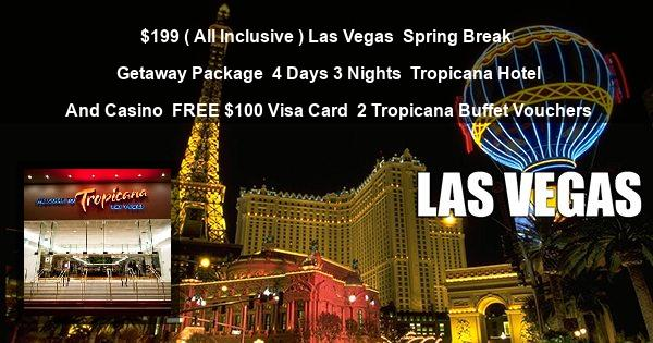 $199 ( All Inclusive ) Las Vegas | Spring Break Getaway Package | 4 Days 3 Nights | Tropicana Hotel And Casino | FREE $100 Visa Card | 2 Tropicana Buffet Vouchers