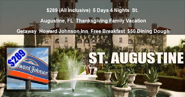 $289 (All Inclusive) | 5 Days 4 Nights | St. Augustine, FL | Thanksgiving Family Vacation Getaway | Howard Johnson Inn | Free Breakfast | $50 Dining Dough