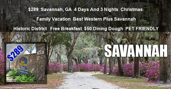$289 | Savannah, GA | 4 Days And 3 Nights | Christmas Family Vacation | Best Western Plus Savannah Historic District  | Free Breakfast | $50 Dining Dough | PET FRIENDLY