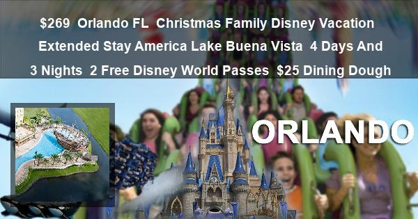 $269 | Orlando FL | Christmas Family Disney Vacation | Extended Stay America Lake Buena Vista | 4 Days And 3 Nights | 2 Free Disney World Passes | $25 Dining Dough