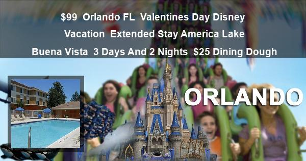 $99 | Orlando FL | Valentines Day Disney Vacation | Extended Stay America Lake Buena Vista | 3 Days And 2 Nights | $25 Dining Dough