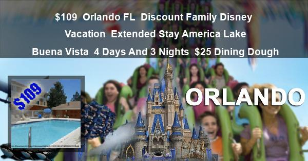 $109 | Orlando FL | Discount Family Disney Vacation | Extended Stay America Lake Buena Vista | 4 Days And 3 Nights | $25 Dining Dough