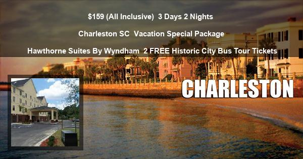$159 ( All Inclusive ) | 3 Days 2 Nights | Charleston SC | Vacation Special Package | Hawthorne Suites By Wyndham | 2 FREE Historic City Bus Tour Tickets