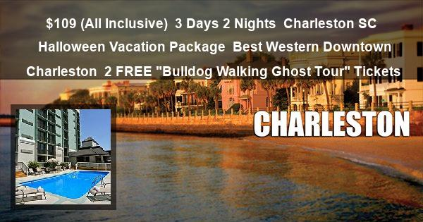"$109 ( All Inclusive ) | 3 Days 2 Nights | Charleston SC | Halloween Vacation Package | Best Western Downtown Charleston | 2 FREE ""Bulldog Walking Ghost Tour"" Tickets"