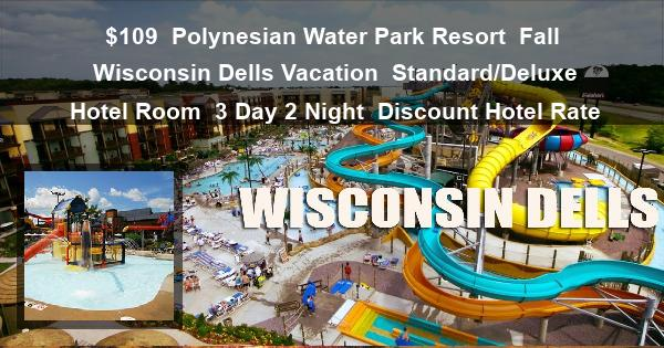 $109 | Polynesian Water Park Resort | Fall Wisconsin Dells Vacation | Standard/Deluxe Hotel Room | 3 Day 2 Night | Discount Hotel Rate