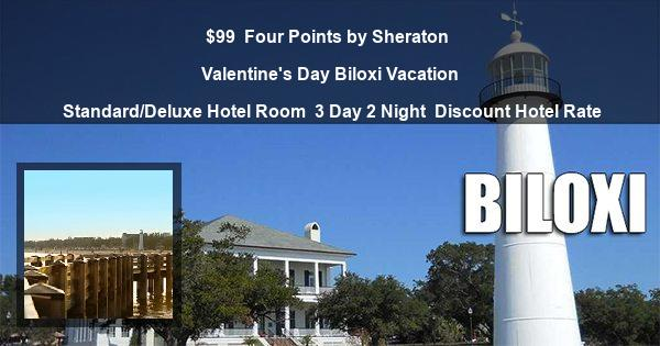 $99 | Four Points by Sheraton | Valentine's Day Biloxi Vacation | Standard/Deluxe Hotel Room | 3 Day 2 Night | Discount Hotel Rate