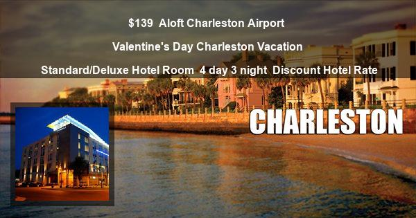 $139 | Aloft Charleston Airport | Valentine's Day Charleston Vacation | Standard/Deluxe Hotel Room | 4 day 3 night | Discount Hotel Rate