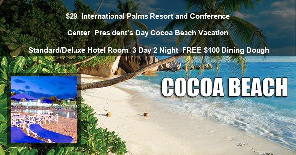 $29 | International Palms Resort and Conference Center | Presidents Day Cocoa Beach Vacation | Standard/Deluxe Hotel Room | 3 Day 2 Night | $100 Dining Dough