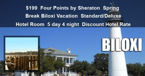 $199 | Four Points by Sheraton | Spring Break Biloxi Vacation | Standard/Deluxe Hotel Room | 5 day 4 night | Discount Hotel Rate