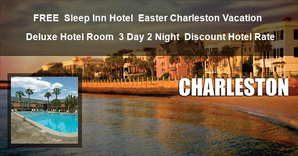 FREE | Sleep Inn Hotel | Easter Charleston Vacation | Deluxe Hotel Room | 3 Day 2 Night | Discount Hotel Rate