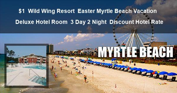 $1 | Wild Wing Resort | Easter Myrtle Beach Vacation | Deluxe Hotel Room | 3 Day 2 Night | Discount Hotel Rate