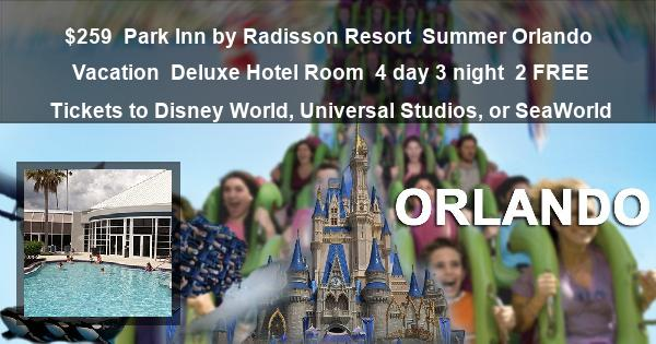 $259 | Park Inn by Radisson Resort | Summer Orlando Vacation | Deluxe Hotel Room | 4 day 3 night | 2 Tickets to Disney World, Universal Studios, or SeaWorld