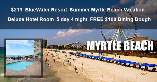 $219 | BlueWater Resort | Summer Myrtle Beach Vacation | Deluxe Hotel Room | 5 day 4 night | $100 Dining Dough
