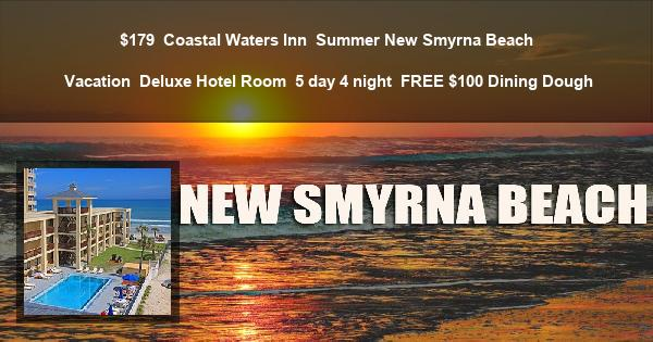 $179 | Coastal Waters Inn | Summer New Smyrna Beach Vacation | Deluxe Hotel Room | 5 day 4 night | $100 Dining Dough
