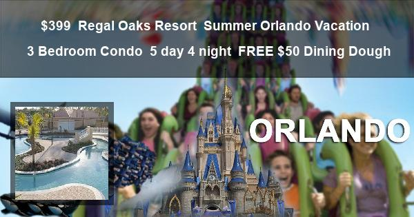 $399 | Regal Oaks Resort | Summer Orlando Vacation | 3 Bedroom Condo | 5 day 4 night | $50 Dining Dough