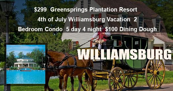 $299 | Greensprings Plantation Resort | 4th of July Williamsburg Vacation | 2 Bedroom Condo | 5 day 4 night | $100 Dining Dough