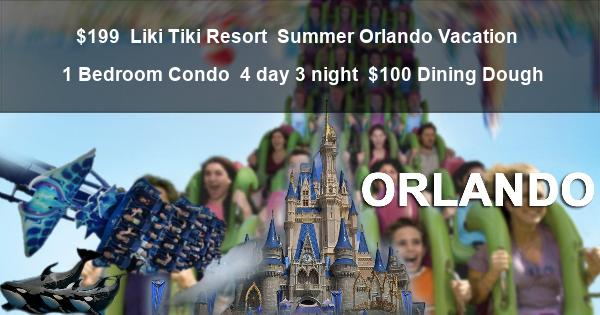 $199 | Liki Tiki Resort | Summer Orlando Vacation | 1 Bedroom Condo | 4 day 3 night | $100 Dining Dough