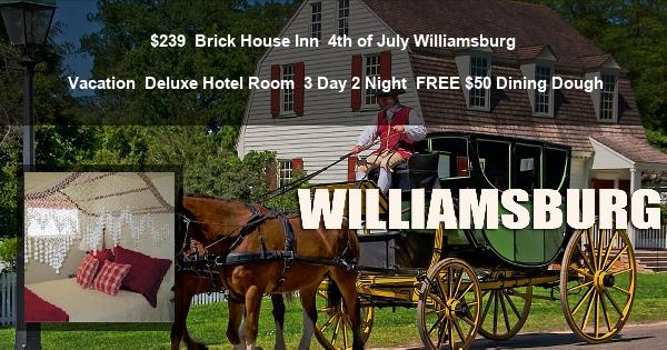 $239 | Brick House Inn | 4th of July Williamsburg Vacation | Deluxe Hotel Room | 3 Day 2 Night | $50 Dining Dough