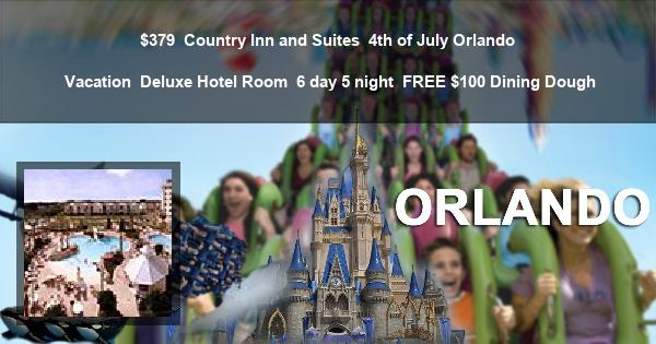 $379 | Country Inn and Suites | 4th of July Orlando Vacation | Deluxe Hotel Room | 6 day 5 night | $100 Dining Dough