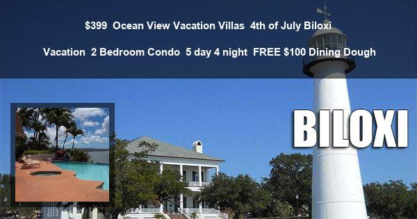 $399 | Ocean View Vacation Villas | 4th of July Biloxi Vacation | 2 Bedroom Condo | 5 day 4 night | $100 Dining Dough