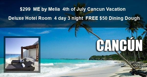 $299 | ME by Melia | 4th of July Cancun Vacation | Deluxe Hotel Room | 4 day 3 night | $50 Dining Dough