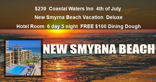 $239 | Coastal Waters Inn | 4th of July New Smyrna Beach Vacation | Deluxe Hotel Room | 6 day 5 night | $100 Dining Dough