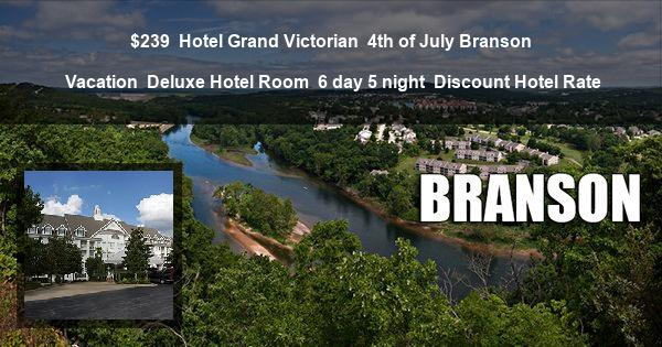 $239 | Hotel Grand Victorian | 4th of July Branson Vacation | Deluxe Hotel Room | 6 day 5 night | Discount Hotel Rate