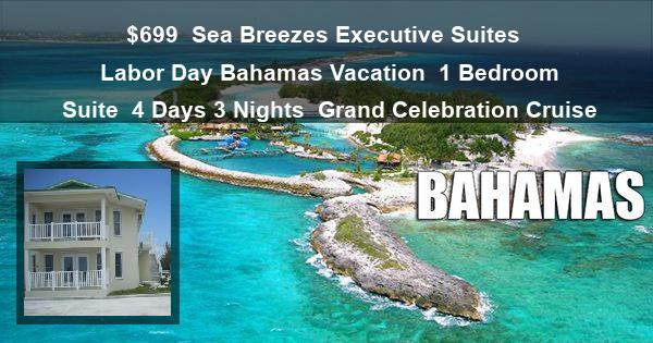 $699 | Sea Breezes Executive Suites | Labor Day Bahamas Vacation | 1 Bedroom Suite | 4 Days 3 Nights | Grand Celebration Cruise