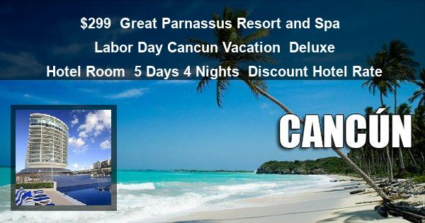 $299 | Great Parmassus Resort and Spa | Labor Day Cancun Vacation | Deluxe Hotel Room | 5 Days 4 Nights | Discount Hotel Rate