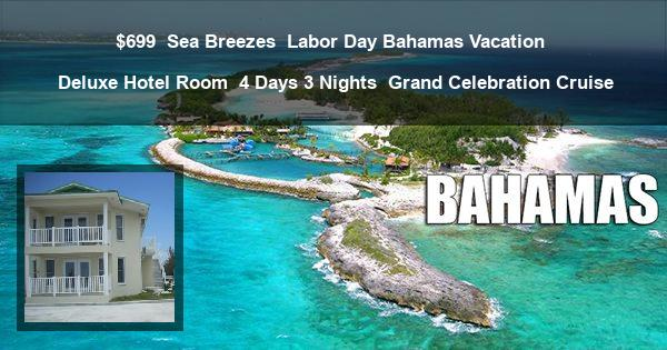 $699 | Sea Breezes | Labor Day Bahamas Vacation | Deluxe Hotel Room | 4 Days 3 Nights | Grand Celebration Cruise